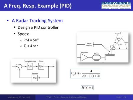 A Freq. Resp. Example (PID) Wednesday 25 Oct 2013 EE 401: Control Systems Analysis and Design A Radar Tracking System  Design a PID controller  Specs: