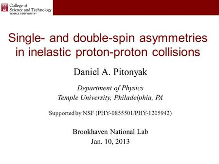 Single- and double-spin asymmetries in inelastic proton-proton collisions Daniel A. Pitonyak Department of Physics Temple University, Philadelphia, PA.