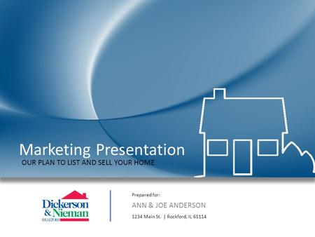 Marketing Presentation Prepared for: ANN & JOE ANDERSON 1234 Main St.| Rockford, IL 61114 OUR PLAN TO LIST AND SELL YOUR HOME.
