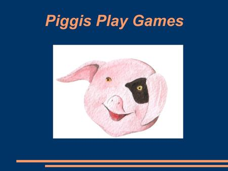 Piggis Play Games. By Dave Donicci Illustrated by Andriy Yankovskyy.