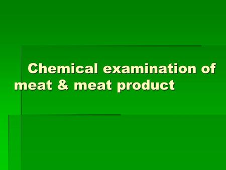 Chemical examination of meat & meat product Chemical examination of meat & meat product.