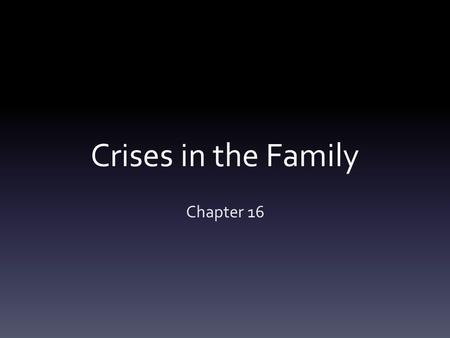 Crises in the Family Chapter 16. THE IMPACT OF CRISES ON THE FAMILY 16:1.