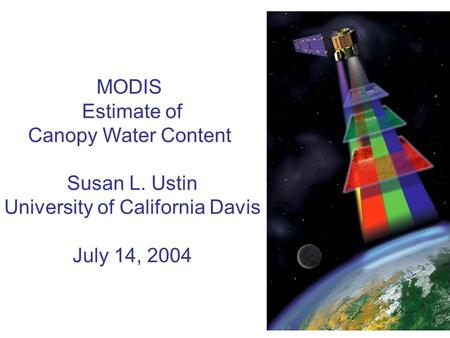 MODIS Estimate of Canopy Water Content Susan L. Ustin University of California Davis July 14, 2004.
