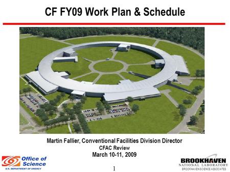 1 BROOKHAVEN SCIENCE ASSOCIATES CF FY09 Work Plan & Schedule Martin Fallier, Conventional Facilities Division Director CFAC Review March 10-11, 2009.