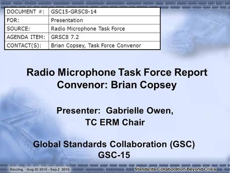 DOCUMENT #:GSC15-GRSC8-14 FOR:Presentation SOURCE:Radio Microphone Task Force AGENDA ITEM:GRSC8 7.2 CONTACT(S):Brian Copsey, Task Force Convenor Radio.