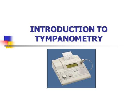 INTRODUCTION TO TYMPANOMETRY
