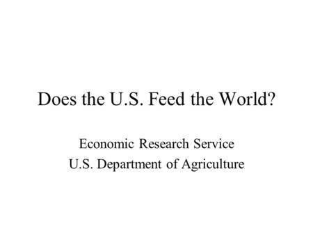 Does the U.S. Feed the World? Economic Research Service U.S. Department of Agriculture.