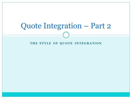 THE STYLE OF QUOTE INTEGRATION Quote Integration – Part 2.