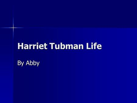 Harriet Tubman Life By Abby Introduction Harriet Tubman was a very important person. She had a difficult childhood. She is famous because she led thousands.