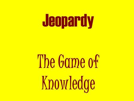 Jeopardy The Game of Knowledge 19 th Century Reformers 200 300 400 500 100 200 300 500 400 Industrial Rev/Jackson ReformersVarious Westward Expansion.