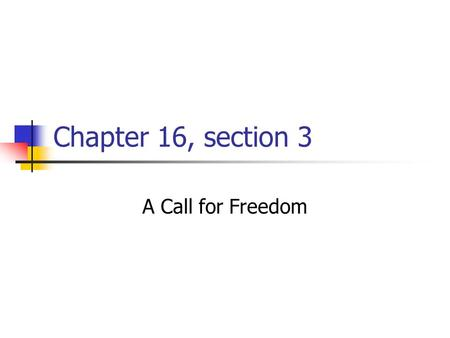 Chapter 16, section 3 A Call for Freedom. Emancipation Although Lincoln considered slavery immoral, he hesitated to move against it because of the border.