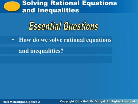 Holt McDougal Algebra 2 Solving Rational Equations and Inequalities Solving Rational Equations and Inequalities Holt Algebra 2Holt McDougal Algebra 2.