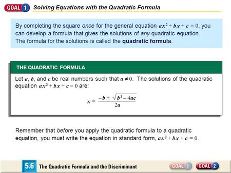 Solving Equations with the Quadratic Formula By completing the square once for the general equation a x 2 + b x + c = 0, you can develop a formula that.