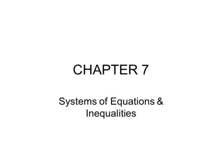 CHAPTER 7 Systems of Equations & Inequalities. 7.1 Systems of Linear Equations in 2 Variables Objectives –Decide whether an ordered pair is a solutions.