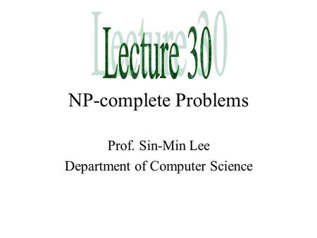 NP-complete Problems Prof. Sin-Min Lee Department of Computer Science.