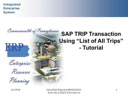 "Integrated Enterprise System 12/15/09List of All Trips in SAP/GUI ECC 6.03 vers 1.0 ECC 6.03 vers 1.0 1 SAP TRIP Transaction Using ""List of All Trips"""