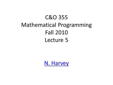 C&O 355 Mathematical Programming Fall 2010 Lecture 5 N. Harvey TexPoint fonts used in EMF. Read the TexPoint manual before you delete this box.: AA A A.