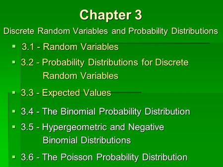 Chapter 3 Discrete Random Variables and Probability Distributions  3.1 - Random Variables.2 - Probability Distributions for Discrete Random Variables.3.
