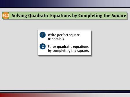 Martin-Gay, Beginning Algebra, 5ed 22 Not all quadratic equations can be solved as in the previous examples. By using a method called completing the square,