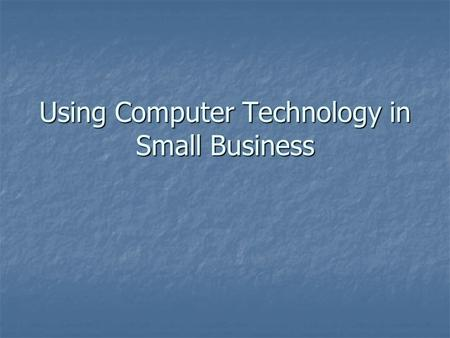 Using Computer Technology in Small Business. Role of Information in Small Business Magnitude of Information Technology Magnitude of Information Technology.
