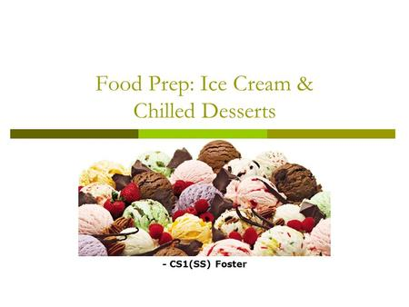 Food Prep: Ice Cream & Chilled Desserts - CS1(SS) Foster.