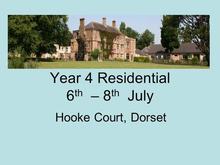 Year 4 Residential 6 th – 8 th July Hooke Court, Dorset.