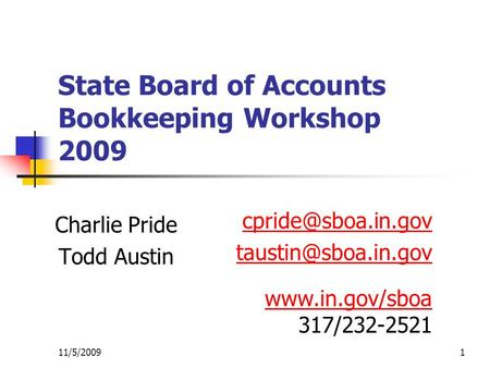 11/5/20091 State Board of Accounts Bookkeeping Workshop 2009 Charlie Pride Todd Austin  317/232-2521.