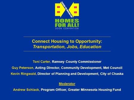 Connect Housing to Opportunity: Transportation, Jobs, Education Toni Carter, Ramsey County Commissioner Guy Peterson, Acting Director, Community Development,