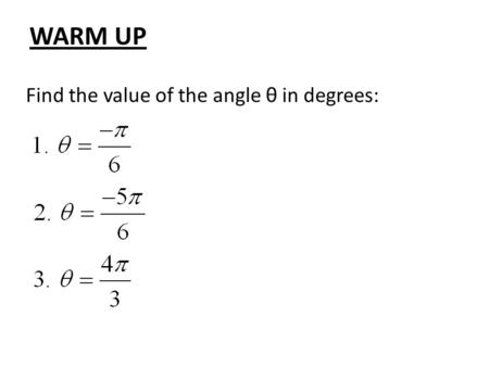 WARM UP Find the value of the angle θ in degrees:.