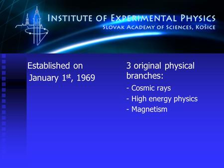 3 original physical branches: - Cosmic rays - High energy physics - Magnetism Established on January 1 st, 1969.