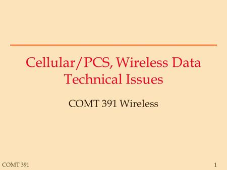 COMT 3911 Cellular/PCS, Wireless Data Technical Issues COMT 391 Wireless.