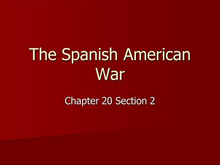 The Spanish American War Chapter 20 Section 2. CUBA (1) Ruled by Spain (1) Ruled by Spain (2) Cubans discontented (2) Cubans discontented (3) Cubans rebel.