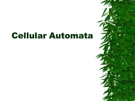 Cellular Automata Introduction  Cellular Automata originally devised in the late 1940s by Stan Ulam (a mathematician) and John von Neumann.  Originally.