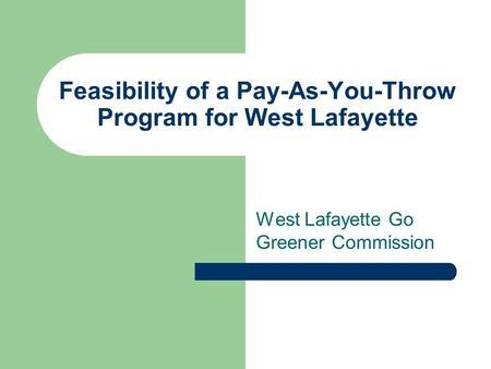 Feasibility of a Pay-As-You-Throw Program for West Lafayette West Lafayette Go Greener Commission.