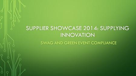 SUPPLIER SHOWCASE 2014: SUPPLYING INNOVATION SWAG AND GREEN EVENT COMPLIANCE.