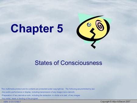 Copyright © Allyn & Bacon 2007 Chapter 5 States of Consciousness This multimedia product and its contents are protected under copyright law. The following.