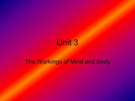 Unit 3 The Workings of Mind and Body. Matching The weakest amount of a stimulus that a person can detect half the time – The gap that occurs between the.