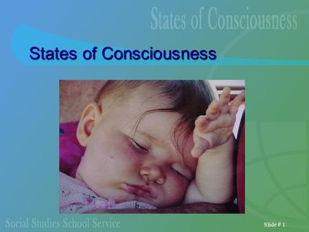 Slide # 1 States of Consciousness. Slide # 2 An Early Pioneer: William James Medical training Teacher of psychology He was interested in the nature of.