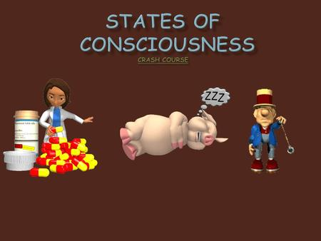 " Consciousness:  Our awareness of ourselves and our environment  Exists within a spectrum of levels (as opposed to simply ""conscious"" vs. ""unconscious"")"
