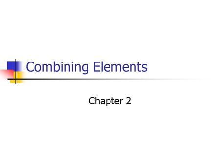 Combining Elements Chapter 2. Compounds When two or more elements combine we get a compound. Examples are water and air. Salt or NaCl is also a compound.