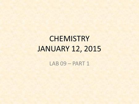 CHEMISTRY JANUARY 12, 2015 LAB 09 – PART 1. PRE-LAB TURN ON COMPUTER TAKE THE PAPER AND ANSWER THE PRE-LAB QUESTION – CAN SALTWATER BE UTILIZED TO POWER.