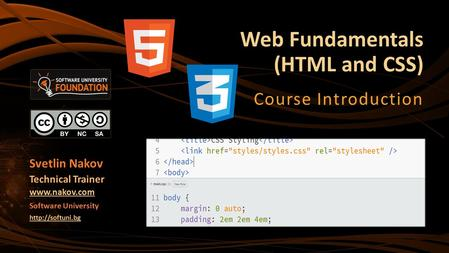 Web Fundamentals (HTML and CSS) Course Introduction Svetlin Nakov Technical Trainer  Software University