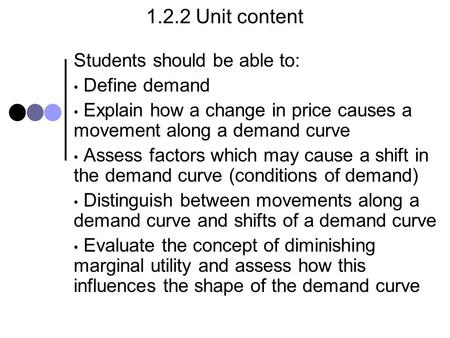 1.2.2 Unit content Students should be able to: Define demand