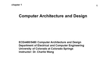 1 chapter 1 Computer Architecture and Design ECE4480/5480 Computer Architecture and Design Department of Electrical and Computer Engineering University.