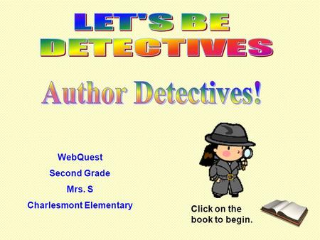 WebQuest Second Grade Mrs. S Charlesmont Elementary Click on the book to begin.