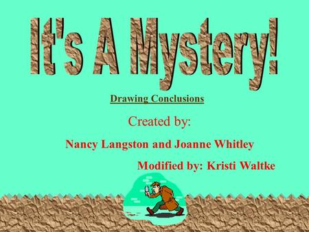 Created by: Nancy Langston and Joanne Whitley Modified by: Kristi Waltke Drawing Conclusions.