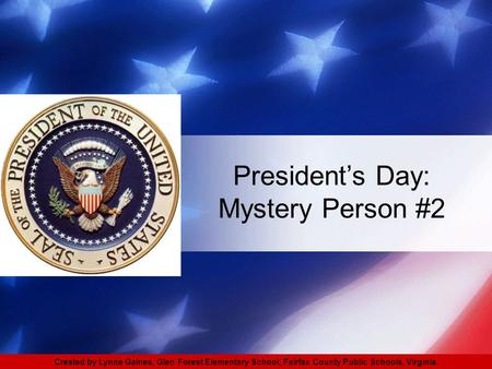 Created by Lynne Gaines, Glen Forest Elementary School, Fairfax County Public Schools, Virginia. President's Day: Mystery Person #2.