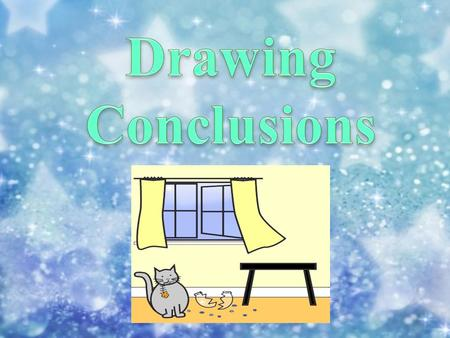 Drawing Conclusions Authors don't always come right out and tell you everything in a story. Sometimes you are given clues. Like a detective, you have.