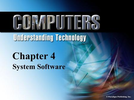© Paradigm Publishing, Inc. 4-1 Chapter 4 System Software Chapter 4 System Software.