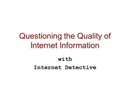Questioning the Quality of Internet Information with Internet Detective.